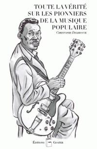Toute la Verite Sur les Pionniers de la Musique Populaire