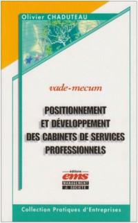 Positionnement et développement des cabinets de services professionnels : Auditeurs, avocats, experts-comptables, banquiers d'affaires, consultants, ... notaires, agences de communication...