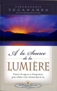 a la Source de La Lumiere (Where There Is Light) (French Edition): Pensees de Sagesse Et D'Inspiration Pour Eclairer Votre Chemin Dans AA Vie