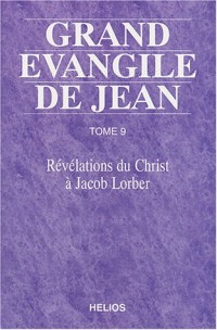 Grand Évangile de Jean, tome 9 : Révélation du Christ à Jacob Lorber