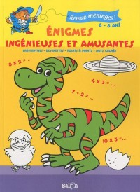 Enigmes ingénieuses et amusantes : 6-8 ans