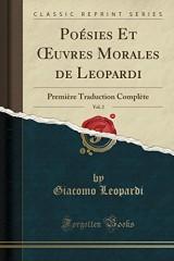 Poesies Et Oeuvres Morales de Leopardi, Vol. 2: Premiere Traduction Complete (Classic Reprint)