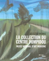 La Collection du Centre Pompidou Musee National d'Art Moderne Selected Works