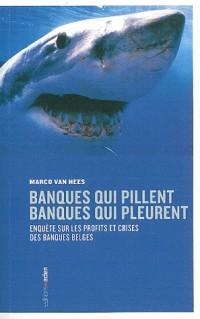 Banques qui pillent, banques qui pleurent : Enquête sur les profits et crises des banques belges