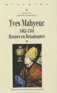 Yves Mahyeuc : 1462-1541, Rennes en Renaissance