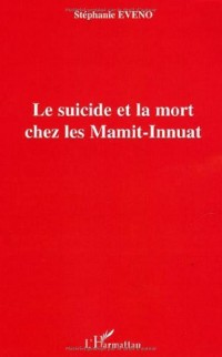 Suicide et la Mort Chez Lesmamit-Innuat (le)