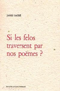 Si les felos traversent par nos poèmes ?