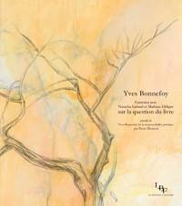 Entretien avec Natacha Lafond et Mathieu Hilfiger sur la question du livre : Précédé de Yves Bonnefoy ou la responsabilité poétique