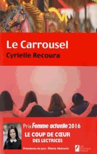 Le Carrousel. Coup de coeur des Lectrices. Prix Femme Actuelle 2016