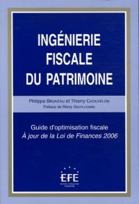 Ingénierie fiscale du patrimoine : Guide d'optimisation fiscale A jour de la Loi de Finances 2006