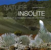 Nature insolite : Arbres et plantes de l'extrême