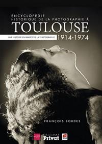 Encyclopédie historique de la photographie à Toulouse (1914-1974) : Une histoire en images de la photographie
