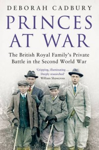Princes at War : The British Royal Family's Private Battle in the Second World War