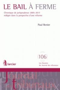 Le bail à ferme: Chronique de jurisprudence 2005-2017 rédigée dans la perspective d'une réforme