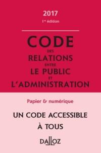 Code des relations entre le public et l'administration 2017, annoté et commenté - 1re édition