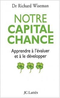 Notre capital chance : Pourquoi certains savent le cultiver et d'autres pas