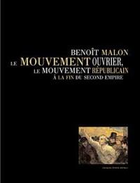 Benoît Malon, le mouvement ouvrier, le mouvement républicain à la fin du Second Empire