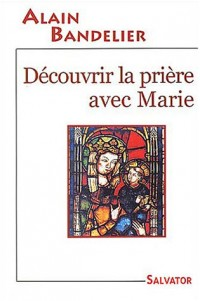 Découvrir la prière avec Marie