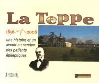 La Teppe 1856-2006 : Une histoire et un avenir au service des patients épileptiques
