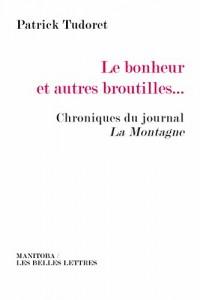 Le Bonheur et autres broutilles…: Chroniques du journal La Montagne