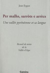 Per malhs, sarrots e arrècs : Une vallée pyrénéenne et sa langue : recueil de textes de la vallée d'Aspe