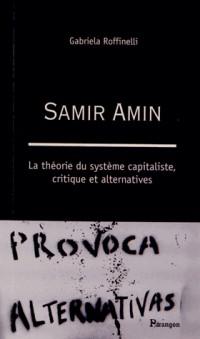 Samir Amin : La théorie du système capitaliste, critique et alternatives