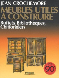 Meubles Utiles a Construire - Buffets, Bibliotheques, Chiffonniers
