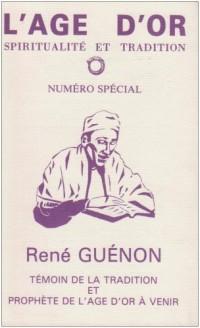 Age d'Or (l') Spiritualité et Tradition - Numero Special Sur Rene Guenon