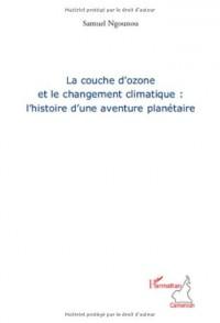 La couche d'ozone et le changement climatique: l'histoire d'une aventure planétaire