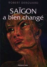 Saigon a bien changé : ... Que soit jolie la nostalgie !