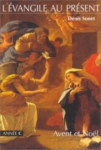 L'Evangile au présent : Année C - Avent et Noël