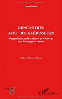 Rencontres avec des guérisseurs : Magnétiseurs, radiesthésistes et rebouteux en Champagne-Ardenne