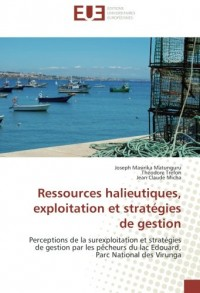 Ressources halieutiques, exploitation et strategies de gestion: Perceptions de la surexploitation et strategies de gestion par les pecheurs du lac Edouard