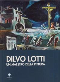 Dilvo Lotti. Un maestro dell'espressionismo europeo.