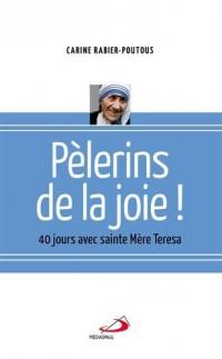 Pèlerins de la joie : 40 jours avec sainte Mère Teresa