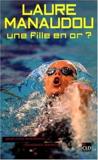 Laure Manaudou : Une fille en or ?