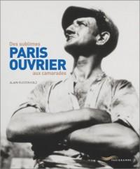 Paris ouvrier : Des sublimes aux camarades