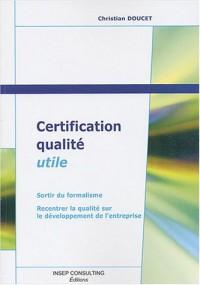 Certification qualité utile : Sortir du formalisme - Recentrer la qualité sur le développement de l'entreprise