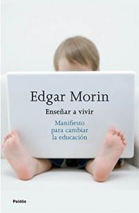 Enseñar a vivir: Manifiesto para cambiar la educación