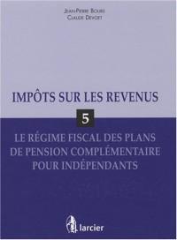 Impôts sur le revenu : Volume 5 : Le régime fiscal des plans de pension complémentaire pour indépendants