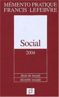 Mémento social 2004 : Droit du travail - Sécurité sociale