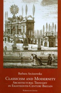 Classicism and Modernity: Architectural Thought in Eighteenth-Century Britain