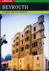 Beyrouth,  la brulure des rêves