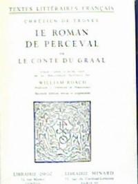 Le Roman De Perceval Ou Le Conte Du Graal: Publie D'apres Le Ms. Fr. 12576 De La Bibliotheque Nationale