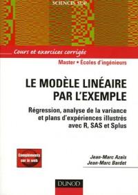 Le modèle linéaire par l'exemple : Régression, Analyse de la variance et Plans d'expérience illustrés avec R, SAS et Splus
