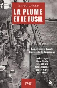 La plume et le fusil: Des écrivains dans la tourmente de Kunkerque - 1940.