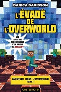 Minecraft - Aventure dans l'Overworld, T1 : L'Évadé de l'Overworld