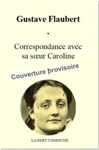 Correspondance Entre Gustave Flaubert et Sa Soeur Caroline