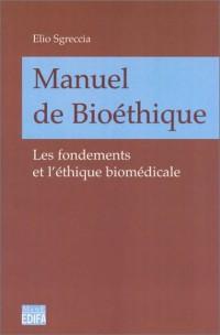 Manuel de bioéthique : Les fondements et l'éthique biomédicale