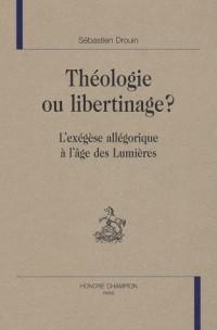 Théologie ou libertinage ? : L'Exégèse allégorique à l'âge des Lumières